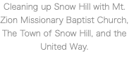 Cleaning up Snow Hill with Mt. Zion Missionary Baptist Church, The Town of Snow Hill, and the United Way.